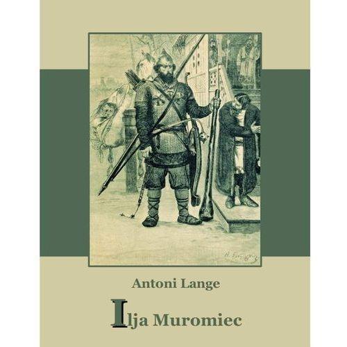 E-booki, Ilija Muromiec. Na motywach staroruskiej średniowieczne byliny - Antoni Lange
