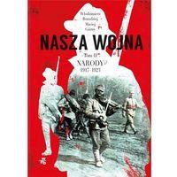 E-booki, Nasza wojna. Tom II. Narody 1917-1923 - Włodzimierz Borodziej, Maciej Górny (EPUB)