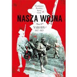 Nasza wojna. Tom II. Narody 1917-1923 - Włodzimierz Borodziej, Maciej Górny (EPUB)