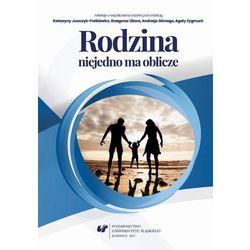 Rodzina niejedno ma oblicze - refleksja o współczesnej rodzinie - Andrzej Górny, Katarzyna Juszczyk-Frelkiewicz, Grzegorz Libor, Agata Zygmunt (PDF)