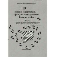 Matematyka, 99 zadań o logarytmach z pełnymi rozwiązaniami krok po kroku... (opr. miękka)