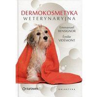 Książki medyczne, Dermokosmetyka weterynaryjna - Bensignor Emmanuel, Videmont Emilie DARMOWA DOSTAWA KIOSK RUCHU (opr. twarda)