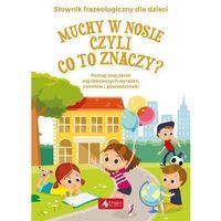 Książki dla dzieci, Muchy w nosie czyli co to znaczy? (opr. twarda)