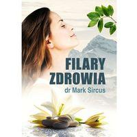 Książki o zdrowiu, medycynie i urodzie, FILARY ZDROWIA - Mark Sircus (opr. miękka)
