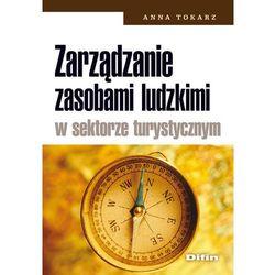 Zarządzanie zasobami ludzkimi w sektorze turystycznym - Anna Tokarz (opr. miękka)