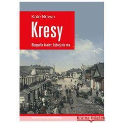 Kresy - biografia krainy, której nie ma. Jak zniszczono wielokulturowe pogranicze (opr. miękka)