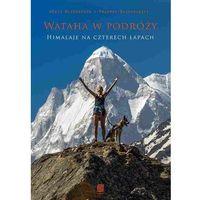Przewodniki turystyczne, Wataha w podróży. Himalaje na czterech łapach - Wysyłka od 3,99 - porównuj ceny z wysyłką (opr. miękka)
