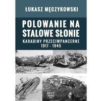 E-booki, Polowanie na stalowe słonie. Karabiny przeciwpancerne 1917 - 1945 - Łukasz Męczykowski