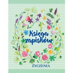 Księga zapisków. Życzenia - Anna Edyk OD 24,99zł DARMOWA DOSTAWA KIOSK RUCHU (opr. twarda)