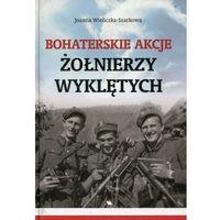 Historia, Bohaterskie akcje Żołnierzy Wyklętych (opr. twarda)