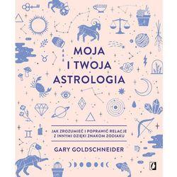 Moja i twoja astrologia - Gary Goldschneider (opr. twarda)