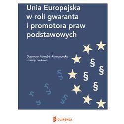 Unia Europejska w roli gwaranta i promotora praw podstawowych - DODATKOWY RABAT 5% NA WSZYSTKO! KOD: minus5 (opr. miękka)