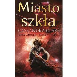 Miasto szkła Dary Anioła Księga 3 - Cassandra Clare (opr. twarda)
