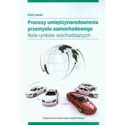 Procesy umiędzynarodowienia przemysłu samochodowego - Piotr Łasak (opr. miękka)